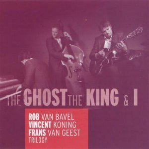 Rob Van Bavel, Frans Van Geest, Vincent Koning - Trilogy: The Ghost, The King & I (2011)
