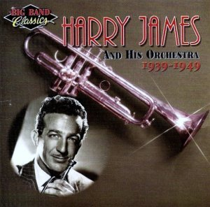 Harry James - Harry James And His Orchestra: 1939-1949