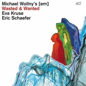 Michael Wollny's [em] - Wasted & Wanted (2012)