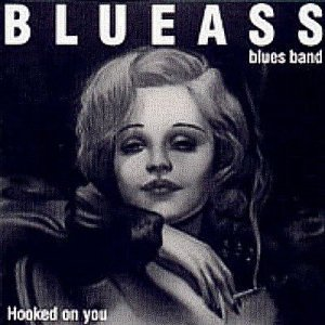 Blueass Blues Band - Hooked On You (1996)