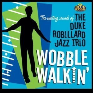 The Duke Robillard Jazz Trio - Wobble Walkin (2012)