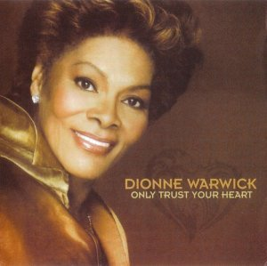 Dionne Warwick - Only Trust Your Heart (2011)