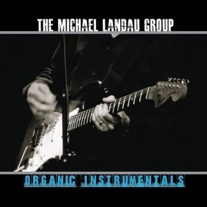 The Michael Landau Group - Organic Instrumentals (2012)