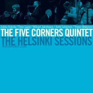 The Five Corners Quintet - The Helsinki Sessions (2011)