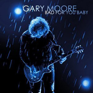 Gary Moore - Bad For You Baby (2008)