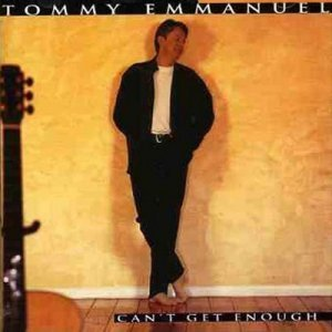 Tommy Emmanuel – Can't Get Enough (1996)