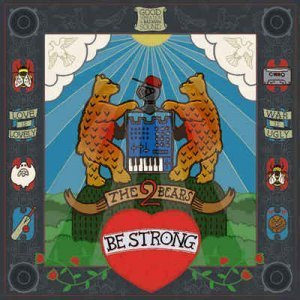 The 2 Bears - Be Strong [Deluxe Edition] (2012)