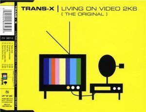 Trans-X ? Living On Video 2K6 (The Original) (Maxi-Single) (2006)