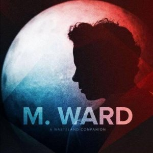 M. Ward - A Wasteland Companion (2012)