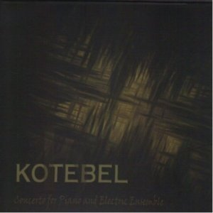 Kotebel - Concerto for Piano and Electric Ensemble (2011)