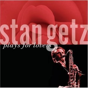 Stan Getz - Plays For Lovers (2006)