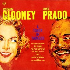 Rosemary Clooney & Perez Prado - A Touch of Tabasco (2010)