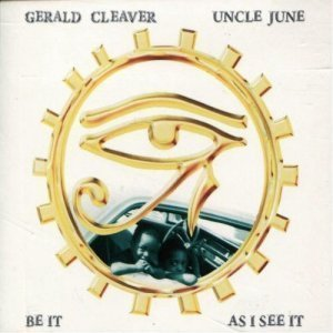 Gerald Cleaver & Uncle June Ensemble - Be It As I See It (2011)