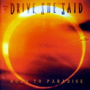 Drive, She Said - Best Of - Road To Paradise (1997)