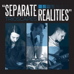 Trioscapes - Separate Realities (2012)