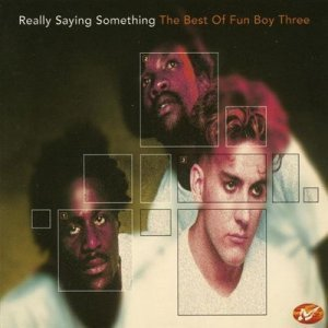 Fun Boy Three - Really Saying Something The Best Of Fun Boy Three (1997)