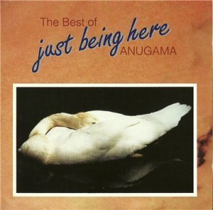 Anugama - The Best of Anugama: Just Being Here (1993)
