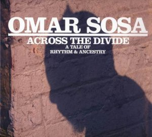 Omar Sosa - Across the Divide: A Tale of Rhythm and Ancestry (2009)