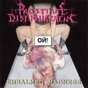 Prostitute Disfigurement - Embalmed Madness (2001)