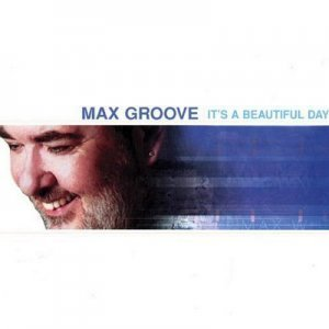 Max Groove - It's a Beautiful Day (2001)