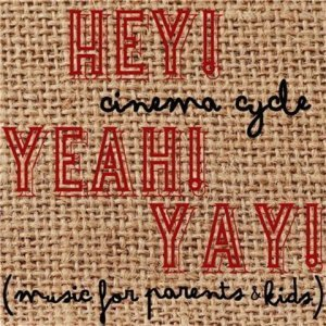 Cinema Cycle - Hey! Yeah! Yay! (Music for Parents and Kids) (2012)
