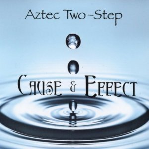 Aztec Two-Step - Cause & Effect (2012)
