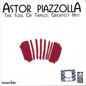 Astor Piazzolla - The Soul of Tango,Greatest Hits (2000)