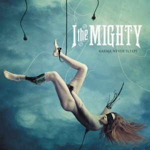 I the Mighty - Karma Never Sleeps (2012)