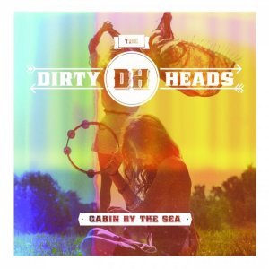 The Dirty Heads - Cabin By The Sea (2012)
