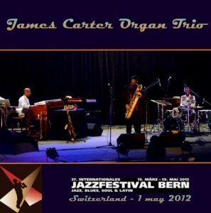 James Carter Organ Trio - Jazz Festival, Bern, Switzerland 1 may 2012 (Bootleg) 2012