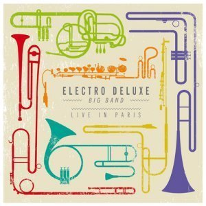 Electro Deluxe Big Band - Live In Paris (2012)