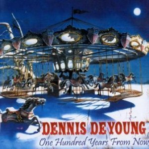 Dennis DeYoung - One Hundred Years From Now (2007)