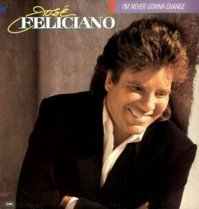 Jose Feliciano - I'm Never Gonna Change (1989)