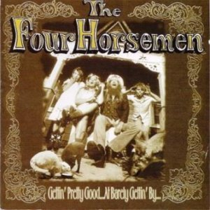 The Four Horsemen - Gettin' Pretty Good...At Barely Gettin' By... (1996)