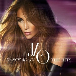 Jennifer Lopez - Dance Again…The Hits (2012)