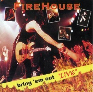 "Firehouse - Bring 'Em Out ""Live"" (1999)"
