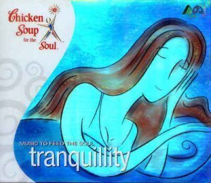 Chicken Soup For The Soul - Tranquillity - Music To Feed The Soul (2004)