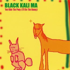 Black Kali Ma - You Ride the Pony (I'll Be the Bunny) 2000