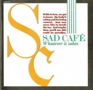 Sad Cafe - Whatever It Takes (1989)