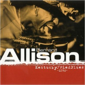 Bernard Allison - Kentucky Fried Blues (2003)