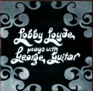 Lobby Loyde - Plays With George Guitar 1971 (Vicious Sloth Collectables 2007)