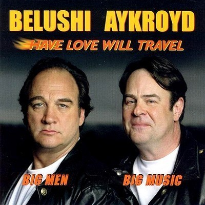 Belushi & Aykroid - Have Love Will Travel (2003)