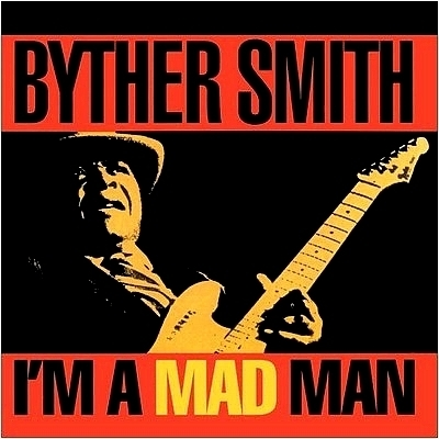 Byther Smith - I'm A Mad Man (1993)