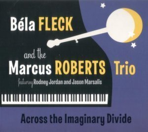 Bela Fleck and The Marcus Roberts Trio - Across The Imagionary Divide (2012)