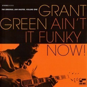 Grant Green – Ain't It Funky Now (2005)