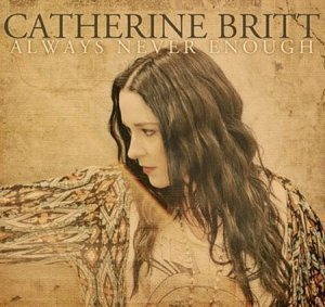 Catherine Britt - Always Never Enough [Limited Edition] (2012)
