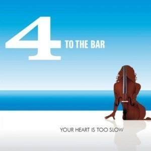 4 To The Bar - Your Heart Is Too Slow (2012)