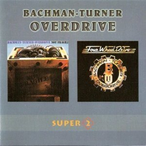 Bachman-Turner Overdrive - Not Fragile/Four Wheel Drive (1974/1975)