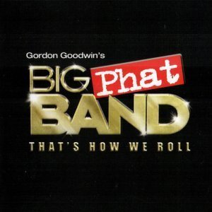 Gordon Goodwin's Big Phat Band - That's How We Roll (2011) Re-Post