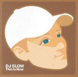 DJ Slow - This Is Now (2004)